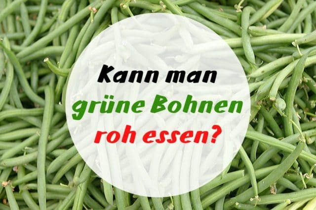 grüne Bohnen essen